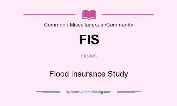 What does FIS mean? It stands for Flood Insurance Study