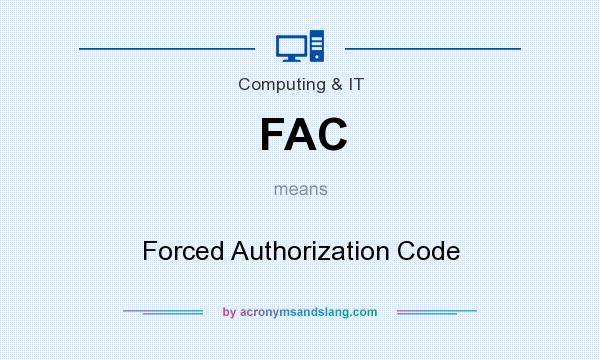 What does FAC mean? It stands for Forced Authorization Code