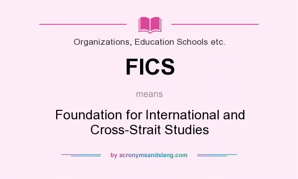 What does FICS mean? It stands for Foundation for International and Cross-Strait Studies
