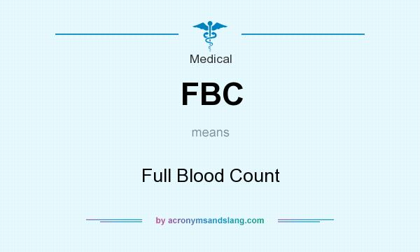 What does FBC mean? It stands for Full Blood Count