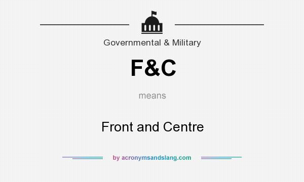 What does F&C mean? It stands for Front and Centre
