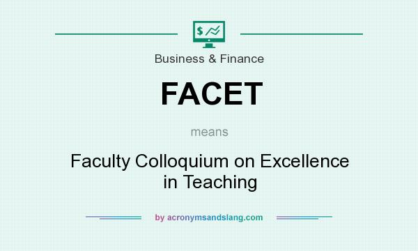 What does FACET mean? It stands for Faculty Colloquium on Excellence in Teaching