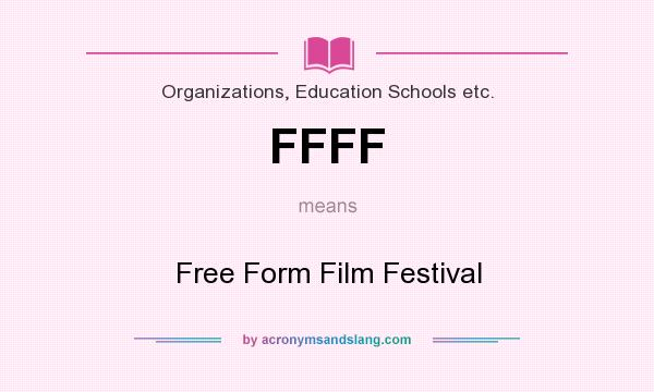 What does FFFF mean? It stands for Free Form Film Festival