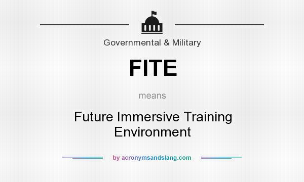 What does FITE mean? It stands for Future Immersive Training Environment