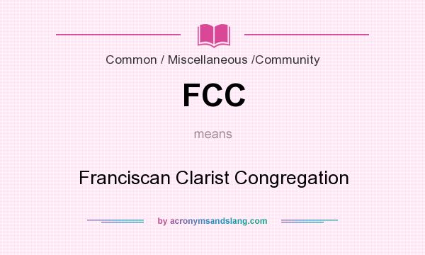 What does FCC mean? It stands for Franciscan Clarist Congregation