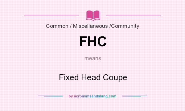What does FHC mean? It stands for Fixed Head Coupe