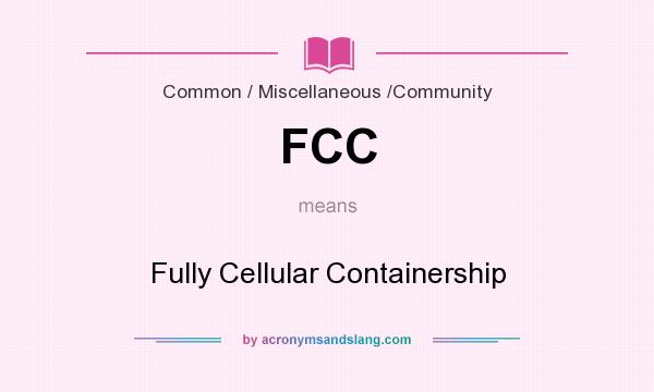 What does FCC mean? It stands for Fully Cellular Containership