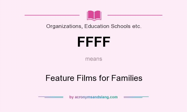 What does FFFF mean? It stands for Feature Films for Families
