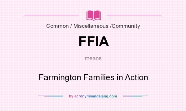 What does FFIA mean? It stands for Farmington Families in Action