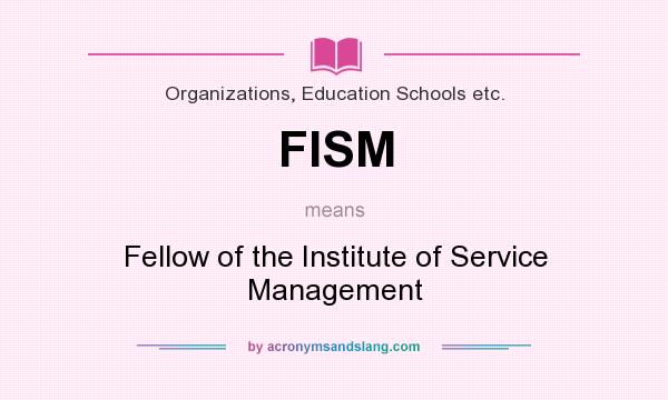 What does FISM mean? It stands for Fellow of the Institute of Service Management