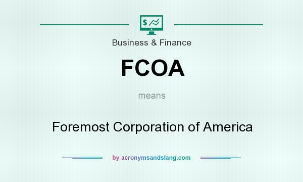 What does FCOA mean? It stands for Foremost Corporation of America