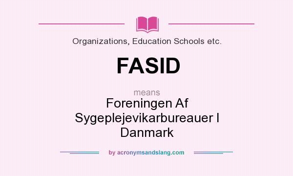 What does FASID mean? It stands for Foreningen Af Sygeplejevikarbureauer I Danmark