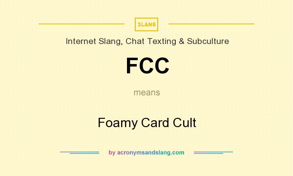 What does FCC mean? It stands for Foamy Card Cult