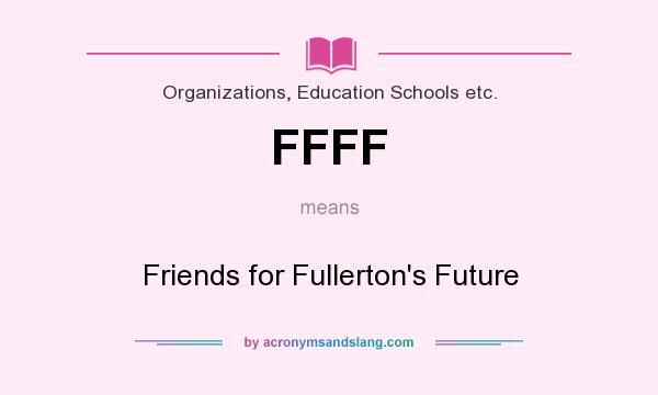 What does FFFF mean? It stands for Friends for Fullerton`s Future