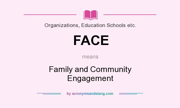 What does FACE mean? It stands for Family and Community Engagement