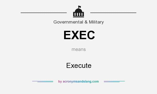 What does EXEC mean? It stands for Execute