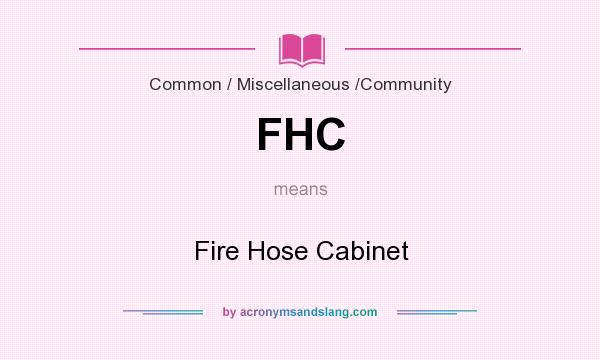 What does FHC mean? It stands for Fire Hose Cabinet