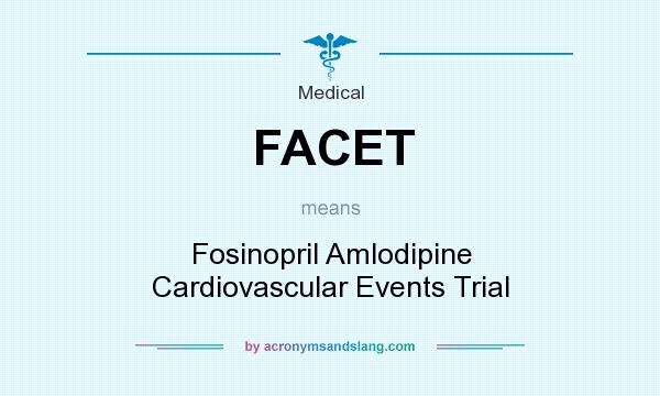 What does FACET mean? It stands for Fosinopril Amlodipine Cardiovascular Events Trial