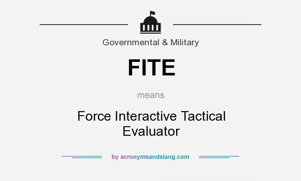 What does FITE mean? It stands for Force Interactive Tactical Evaluator