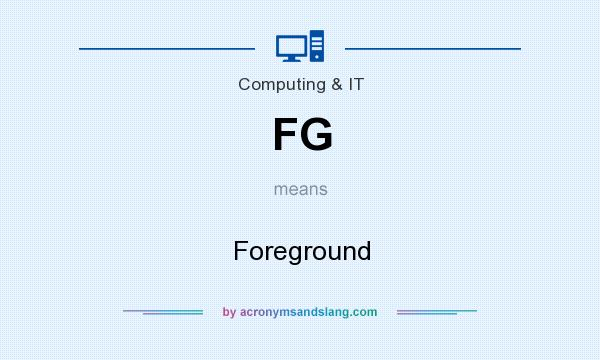 What does FG mean? It stands for Foreground