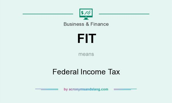 What does FIT mean? It stands for Federal Income Tax