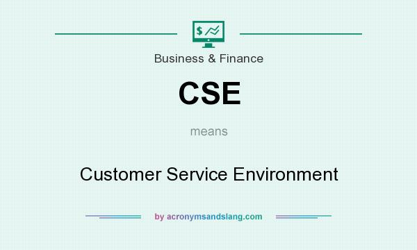 What does CSE mean? It stands for Customer Service Environment