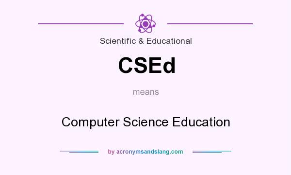 What does CSEd mean? It stands for Computer Science Education
