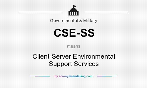 What does CSE-SS mean? It stands for Client-Server Environmental Support Services