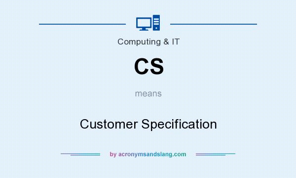 What does CS mean? It stands for Customer Specification