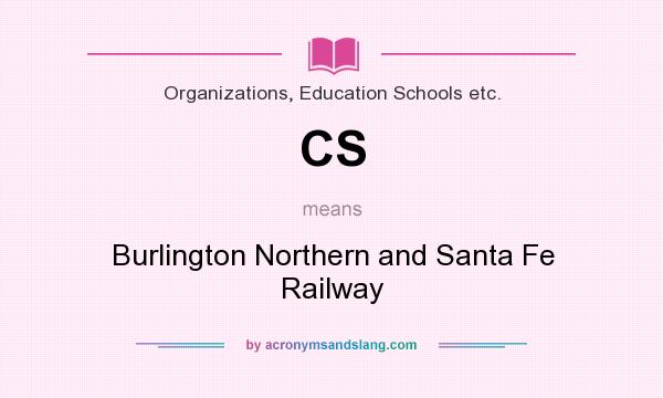 What does CS mean? It stands for Burlington Northern and Santa Fe Railway