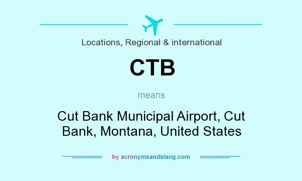 What does CTB mean? It stands for Cut Bank Municipal Airport, Cut Bank, Montana, United States