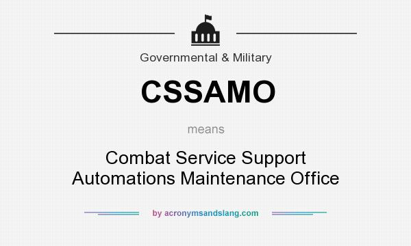 What does CSSAMO mean? It stands for Combat Service Support Automations Maintenance Office