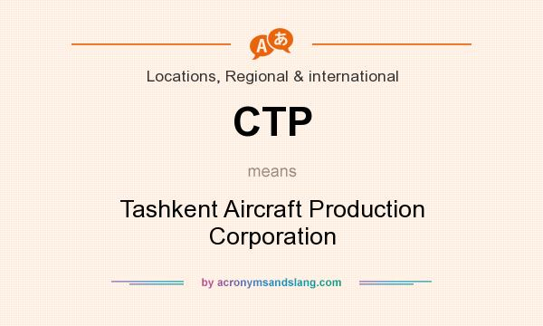 What does CTP mean? It stands for Tashkent Aircraft Production Corporation
