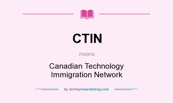 What does CTIN mean? It stands for Canadian Technology Immigration Network