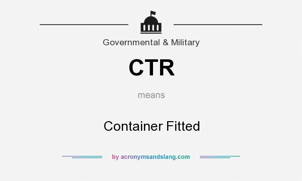 What does CTR mean? It stands for Container Fitted