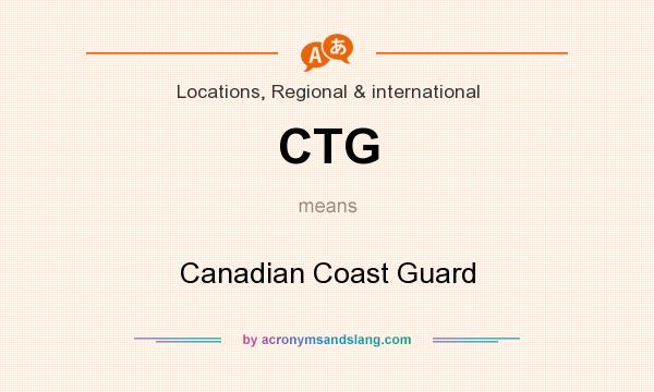 What does CTG mean? It stands for Canadian Coast Guard