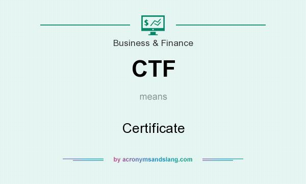 What does CTF mean? It stands for Certificate