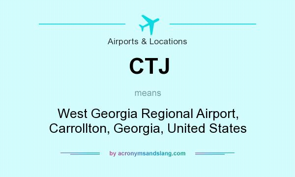 What does CTJ mean? It stands for West Georgia Regional Airport, Carrollton, Georgia, United States