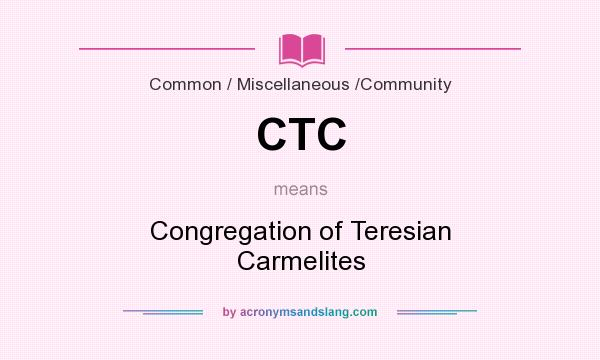 What does CTC mean? It stands for Congregation of Teresian Carmelites