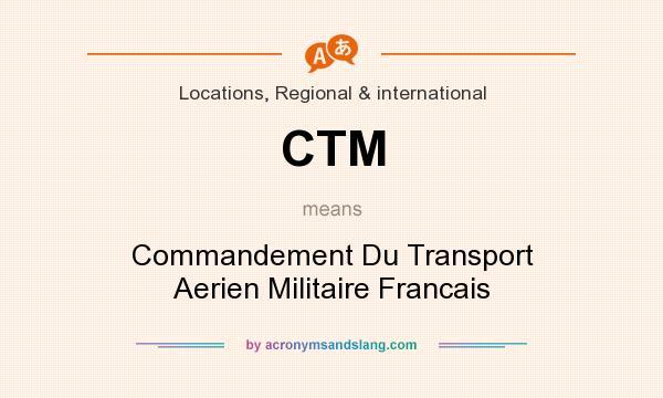 What does CTM mean? It stands for Commandement Du Transport Aerien Militaire Francais