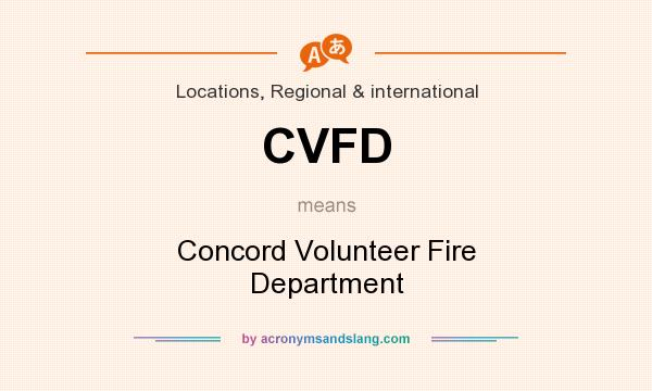 What does CVFD mean? It stands for Concord Volunteer Fire Department