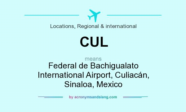 What does CUL mean? It stands for Federal de Bachigualato International Airport, Culiacán, Sinaloa, Mexico