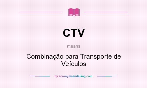 What does CTV mean? It stands for Combinação para Transporte de Veículos