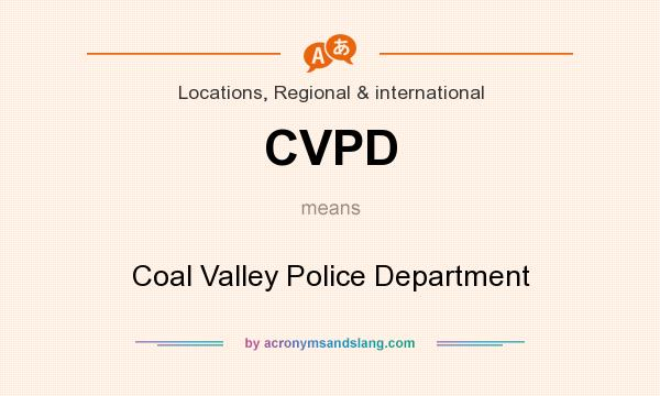 What does CVPD mean? It stands for Coal Valley Police Department