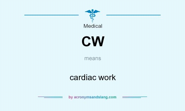 What does CW mean? It stands for cardiac work