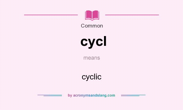 What does cycl mean? It stands for cyclic