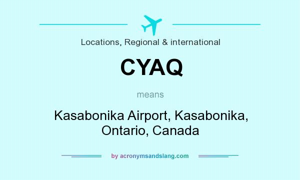 What does CYAQ mean? It stands for Kasabonika Airport, Kasabonika, Ontario, Canada