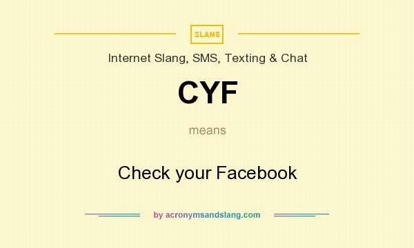 What does CYF mean? It stands for Check your Facebook