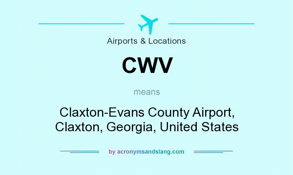 What does CWV mean? It stands for Claxton-Evans County Airport, Claxton, Georgia, United States