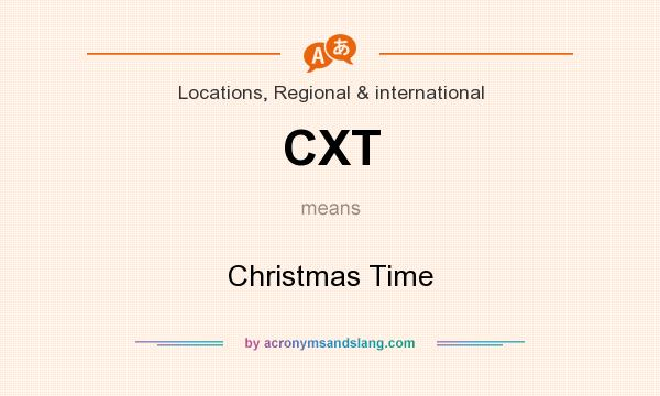 What does CXT mean? It stands for Christmas Time